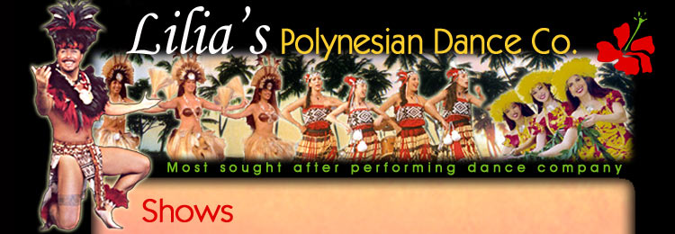 Contact Lilia's Polynesian Dance Company and let us transport you and your guests to the magical world of Polynesia.